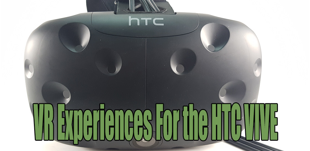 VR Experiences For the HTC VIVE